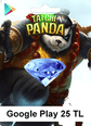 Google Play 25 TL Taichi Panda Elmas Google Play 25TL Satın Al