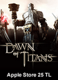 Apple Store 25 TL Bakiye Dawn Of Titans Apple Store 25 TL Bakiye Satın Al