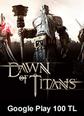 Google Play 100 TL Bakiye Dawn Of Titans Google Play 100 TL Bakiye Satın Al